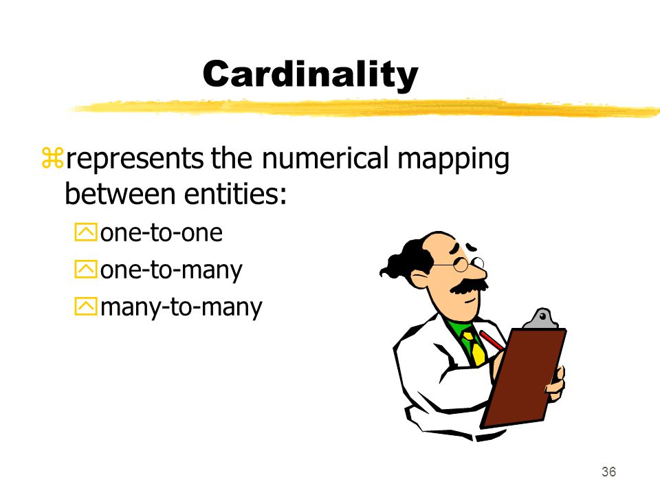 Cardinality represents the numerical mapping between entities: