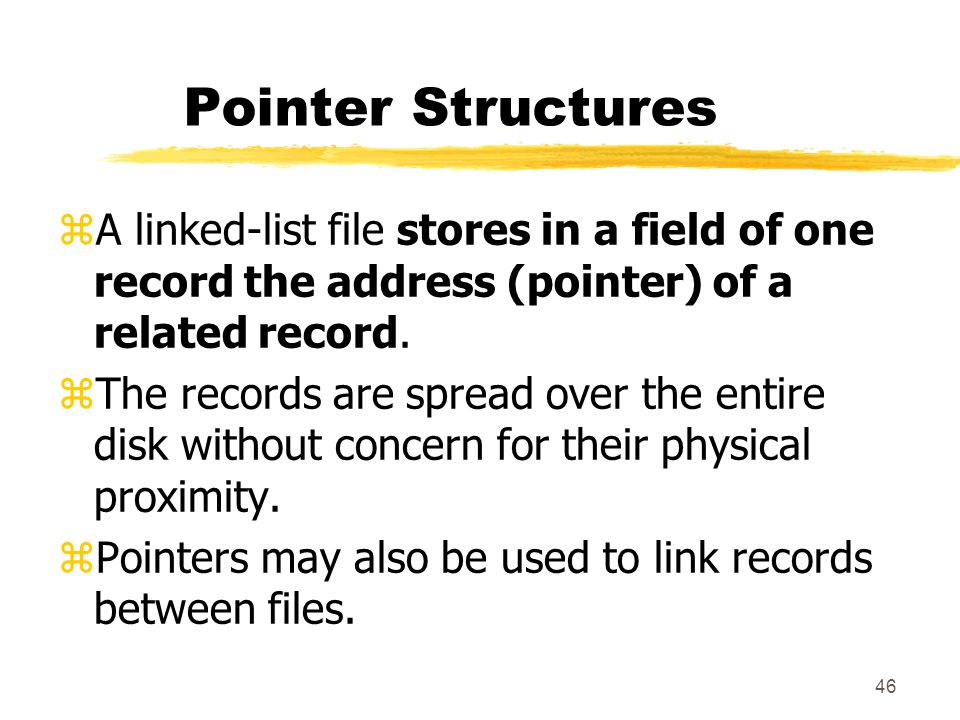 Pointer Structures A linked-list file stores in a field of one record the address (pointer) of a related record.