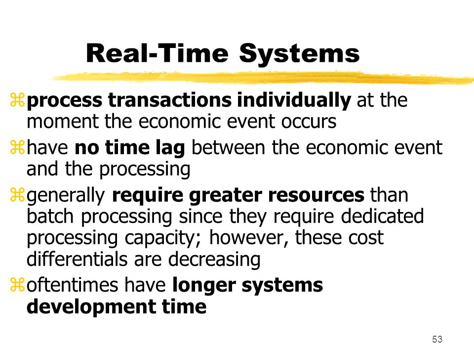 Real-Time Systems process transactions individually at the moment the economic event occurs.