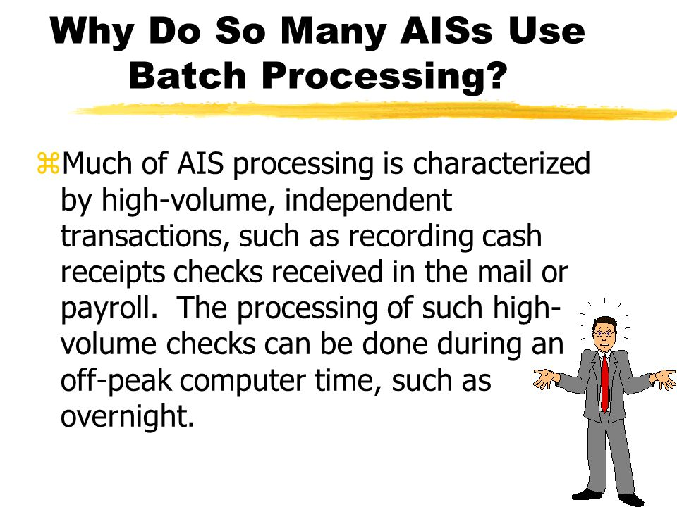 Why Do So Many AISs Use Batch Processing