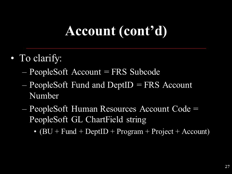 Account (cont'd) To clarify: PeopleSoft Account = FRS Subcode