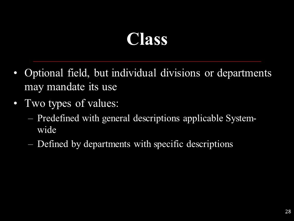 Class Optional field, but individual divisions or departments may mandate its use. Two types of values: