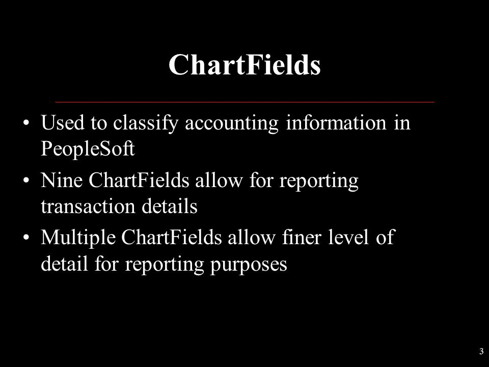 ChartFields Used to classify accounting information in PeopleSoft