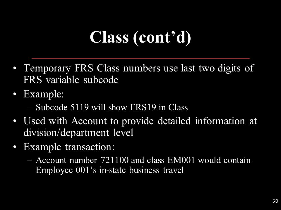 Class (cont'd) Temporary FRS Class numbers use last two digits of FRS variable subcode. Example: Subcode 5119 will show FRS19 in Class.