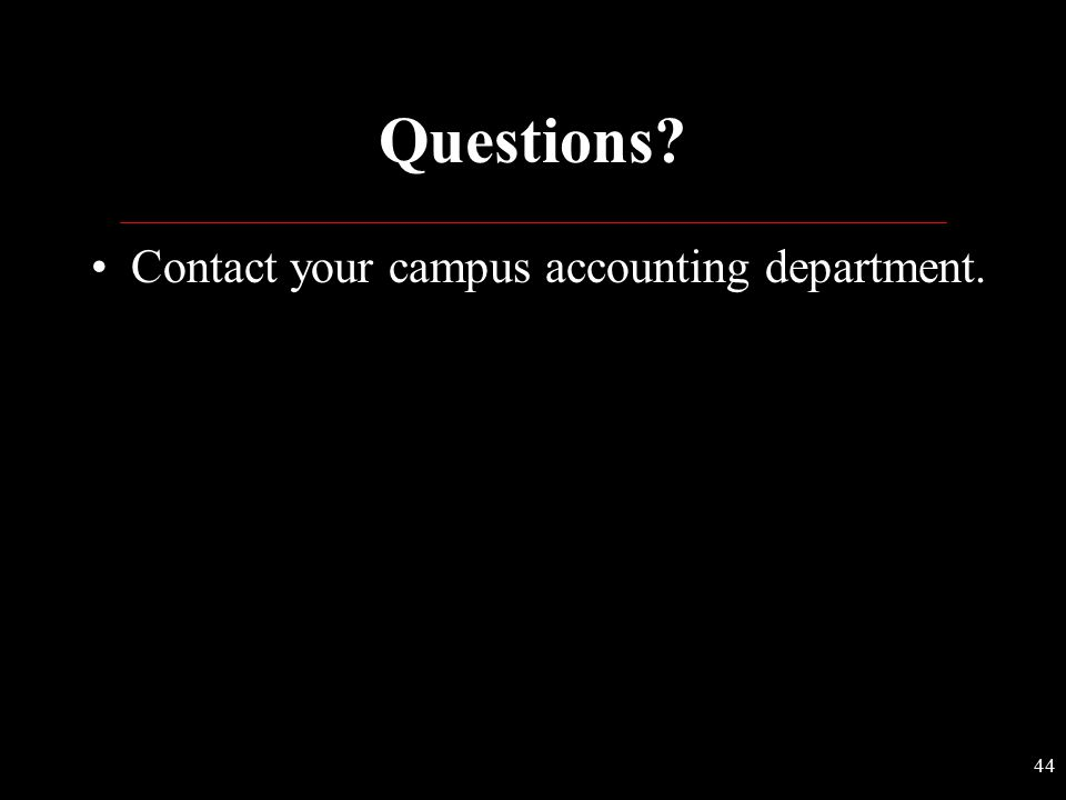 Questions Contact your campus accounting department.