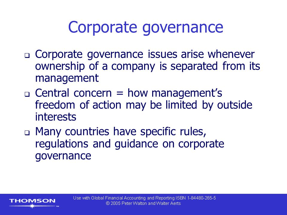 Corporate governance Corporate governance issues arise whenever ownership of a company is separated from its management.