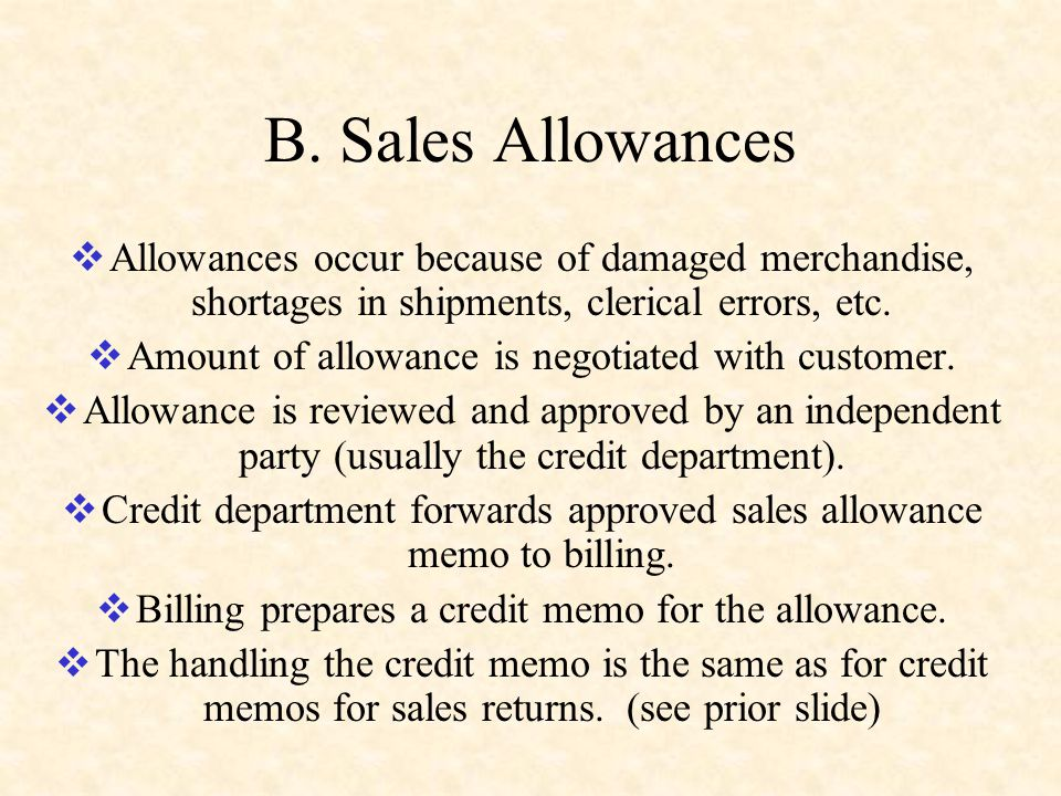 B. Sales Allowances Allowances occur because of damaged merchandise, shortages in shipments, clerical errors, etc.
