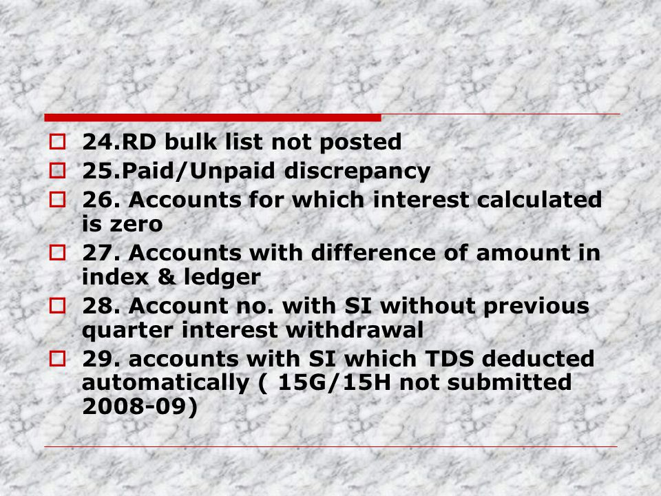 24.RD bulk list not posted 25.Paid/Unpaid discrepancy. 26. Accounts for which interest calculated is zero.