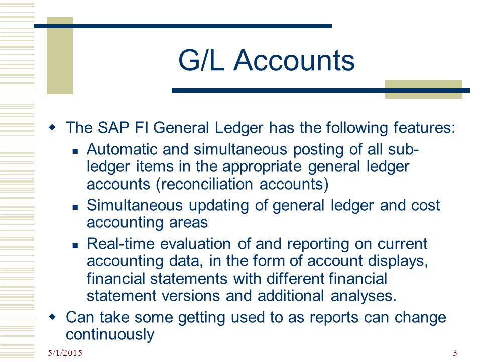 G/L Accounts The SAP FI General Ledger has the following features: