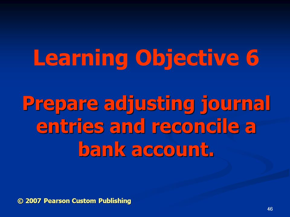 Prepare adjusting journal entries and reconcile a bank account.