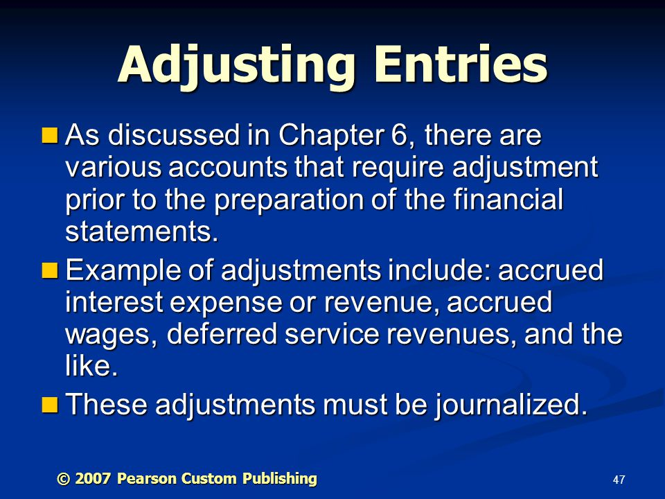 Adjusting Entries As discussed in Chapter 6, there are various accounts that require adjustment prior to the preparation of the financial statements.