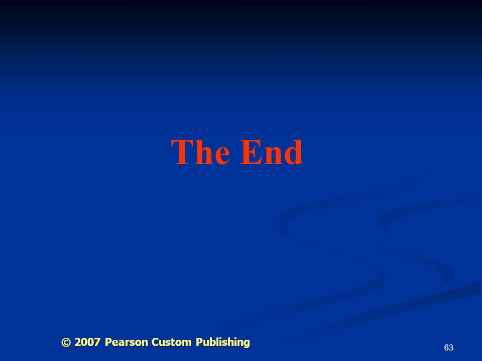 The End © 2007 Pearson Custom Publishing