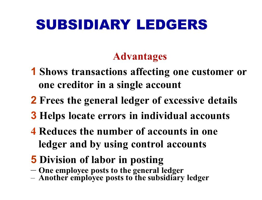 SUBSIDIARY LEDGERS Advantages