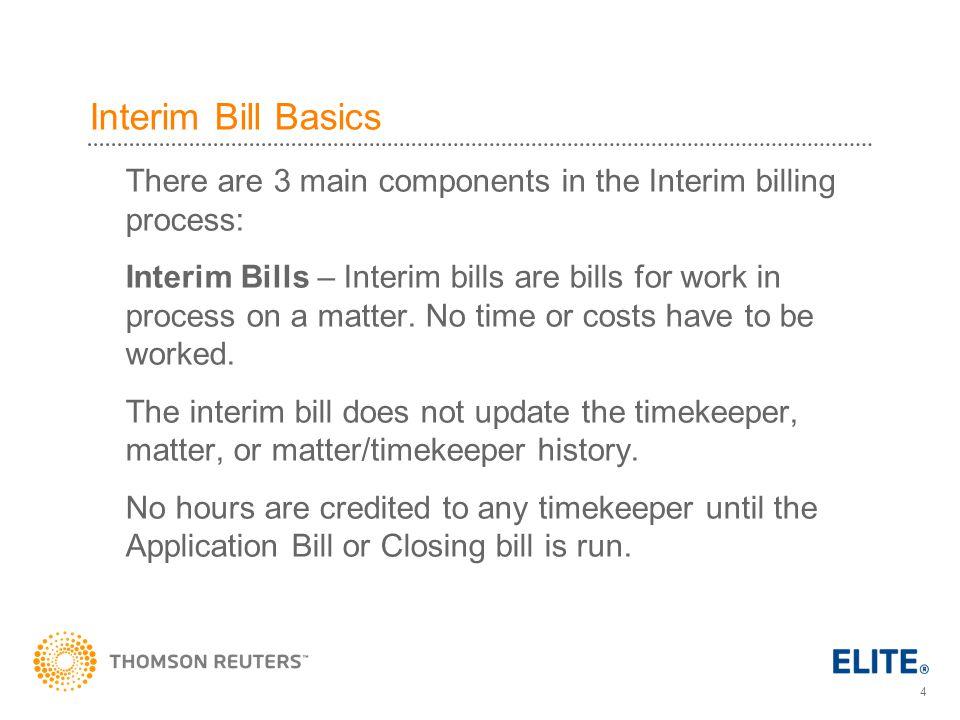 Interim Bill Basics There are 3 main components in the Interim billing process: