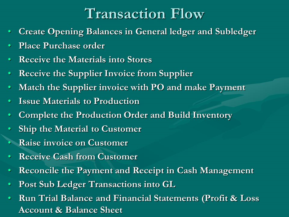 Transaction Flow Create Opening Balances in General ledger and Subledger. Place Purchase order. Receive the Materials into Stores.