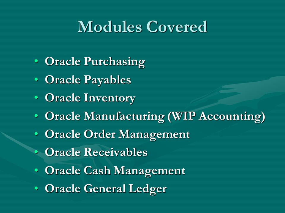 Modules Covered Oracle Purchasing Oracle Payables Oracle Inventory