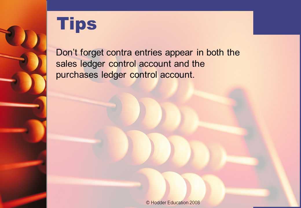Tips Don't forget contra entries appear in both the sales ledger control account and the purchases ledger control account.