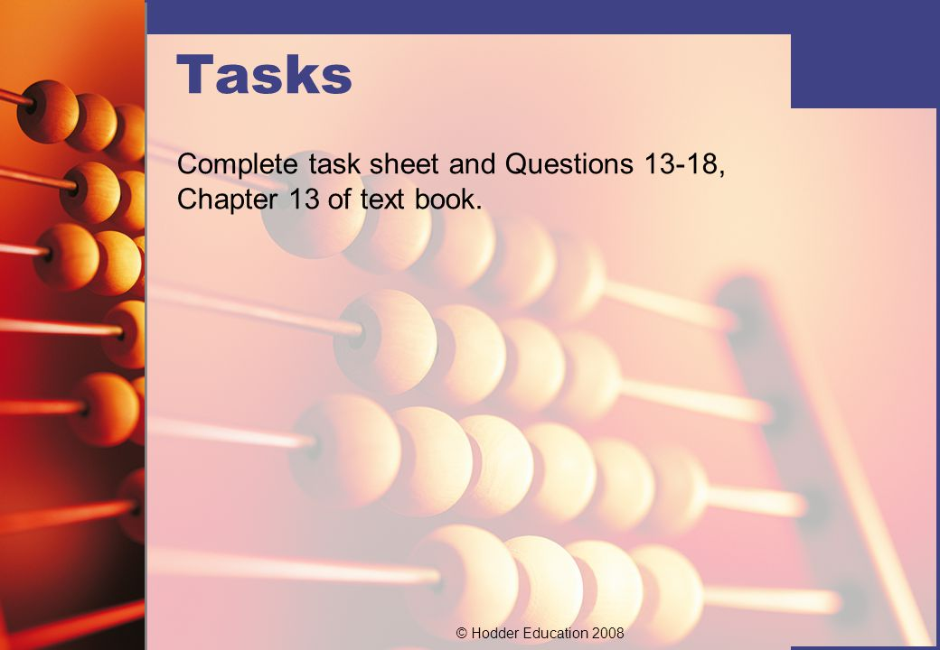 Tasks Complete task sheet and Questions 13-18, Chapter 13 of text book.