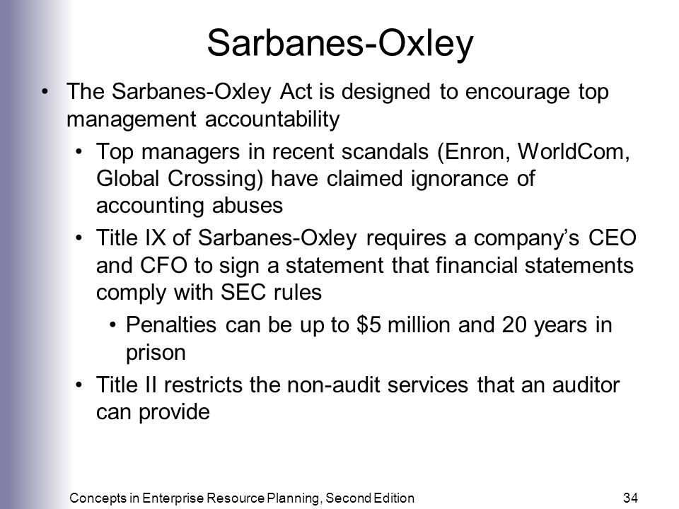 Sarbanes-Oxley The Sarbanes-Oxley Act is designed to encourage top management accountability.
