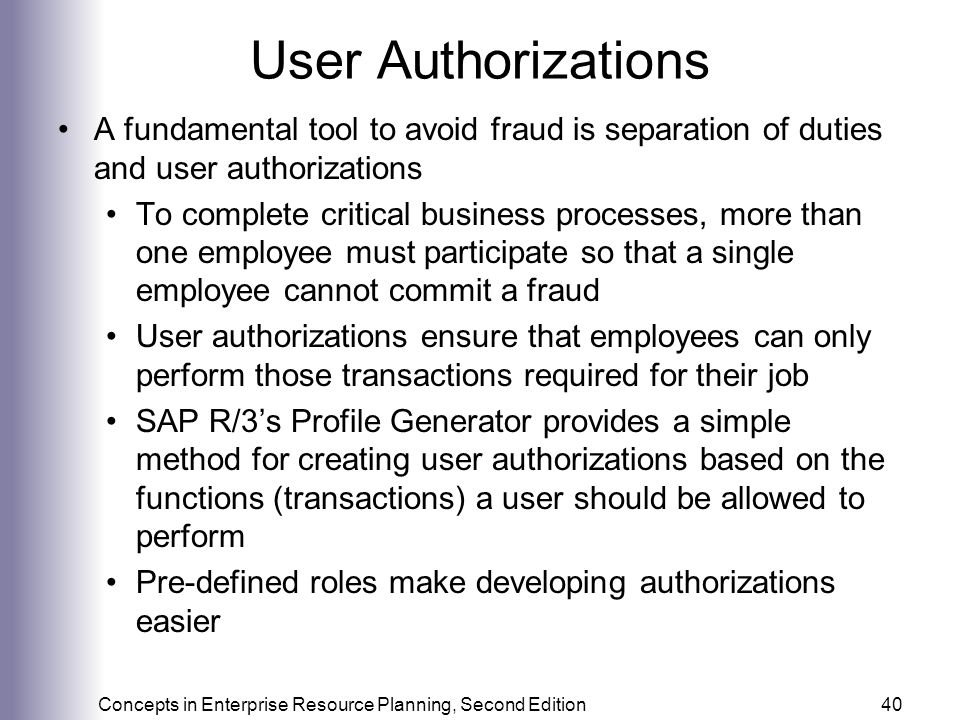 User Authorizations A fundamental tool to avoid fraud is separation of duties and user authorizations.