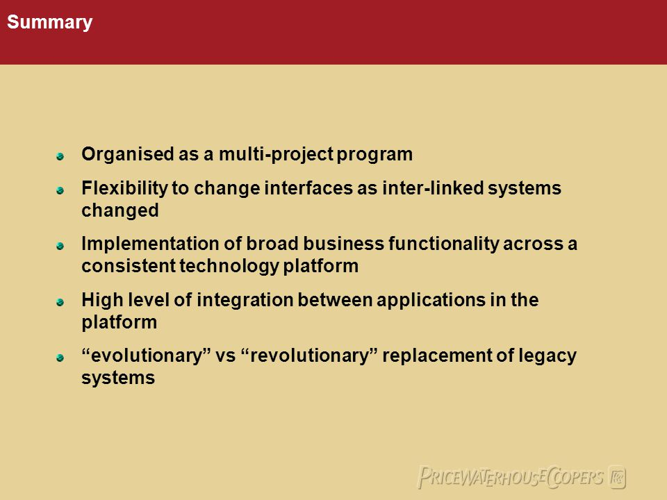 Summary Organised as a multi-project program. Flexibility to change interfaces as inter-linked systems changed.