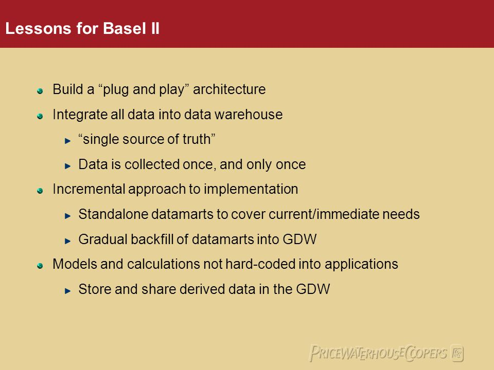 Lessons for Basel II Build a plug and play architecture