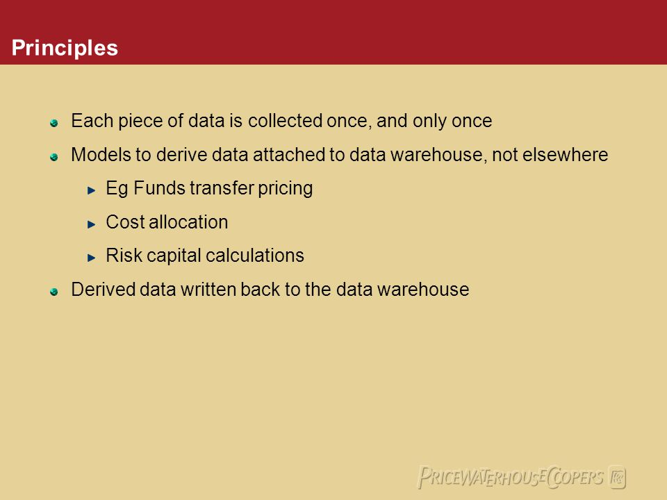 Principles Each piece of data is collected once, and only once