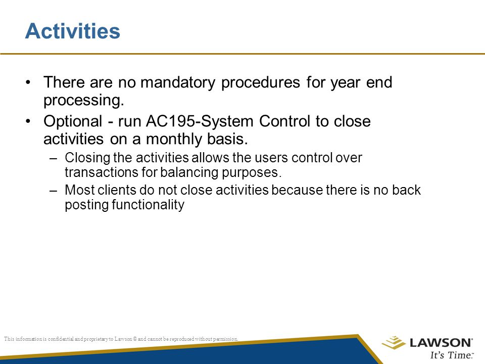 Activities There are no mandatory procedures for year end processing.