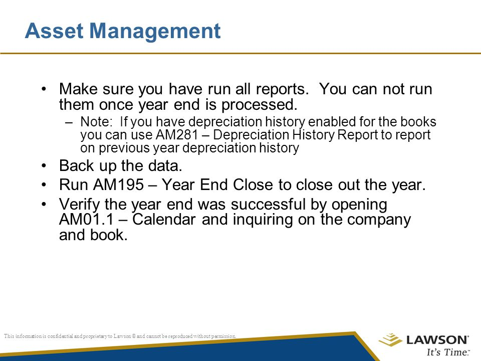 Asset Management Make sure you have run all reports. You can not run them once year end is processed.