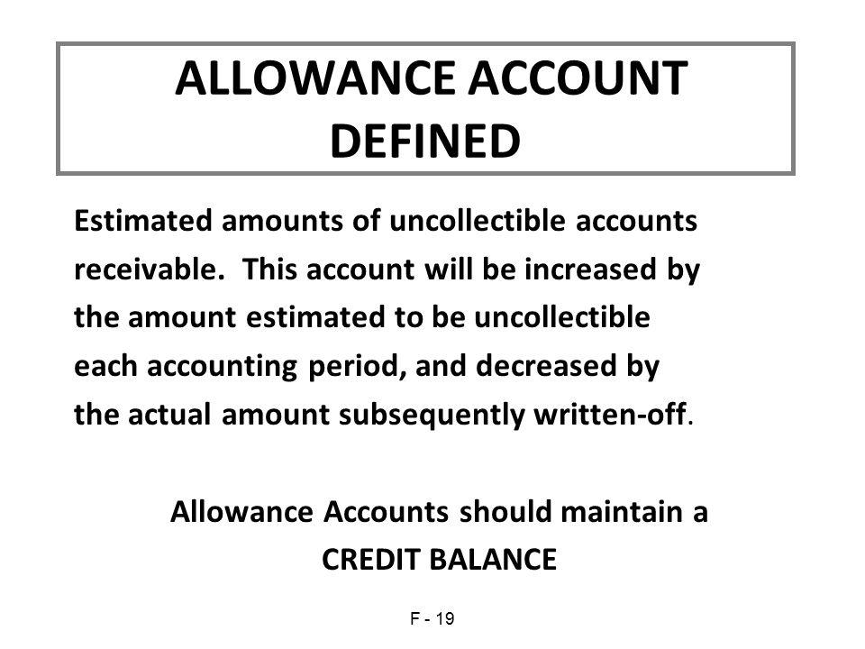 ALLOWANCE ACCOUNT DEFINED Allowance Accounts should maintain a