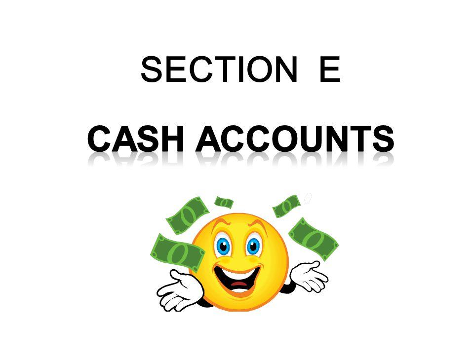 SECTION E CASH ACCOUNTS