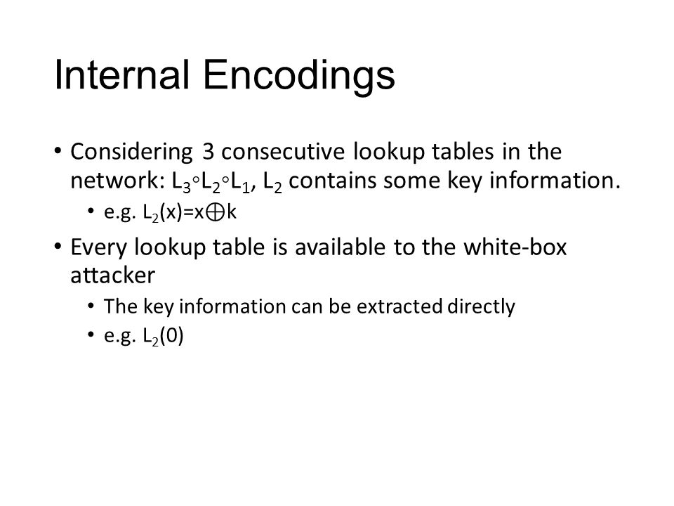 Internal Encodings Considering 3 consecutive lookup tables in the network: L3◦L2◦L1, L2 contains some key information.