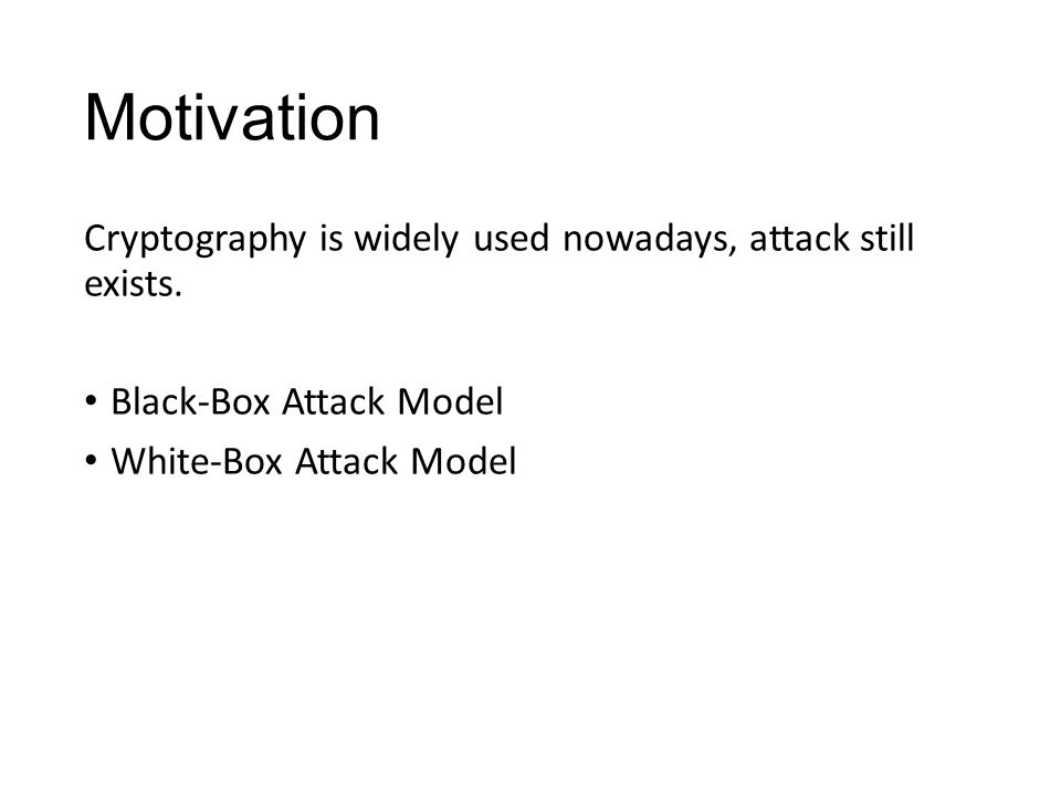 Motivation Cryptography is widely used nowadays, attack still exists.