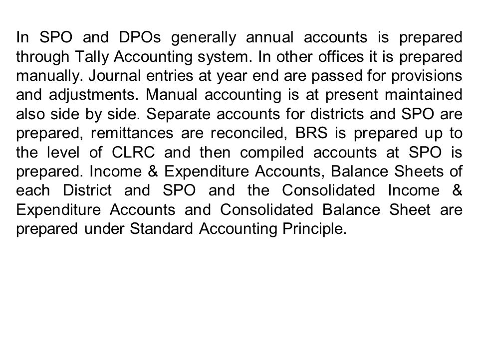 In SPO and DPOs generally annual accounts is prepared through Tally Accounting system.