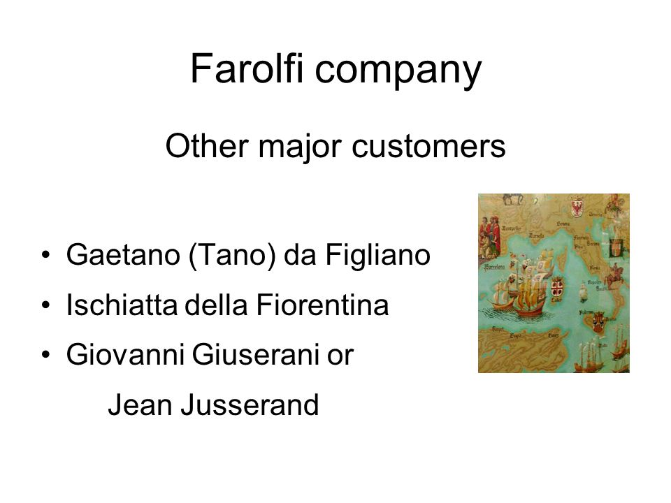 Farolfi company Other major customers Gaetano (Tano) da Figliano