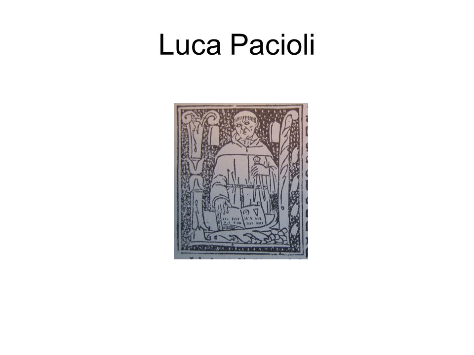 Luca Pacioli Lots of information about this chap