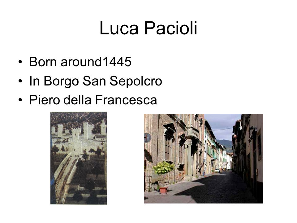Luca Pacioli Born around1445 In Borgo San Sepolcro