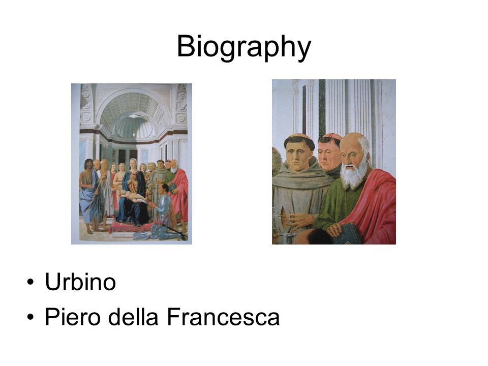 Biography Urbino Piero della Francesca