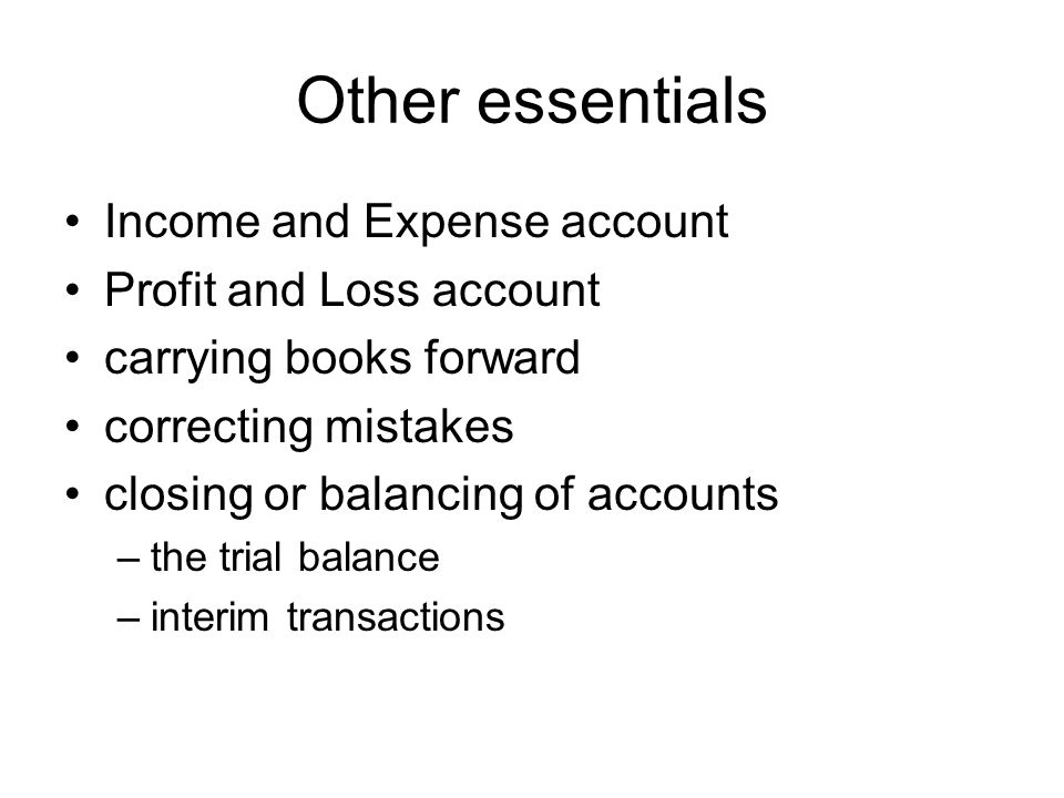 Other essentials Income and Expense account Profit and Loss account