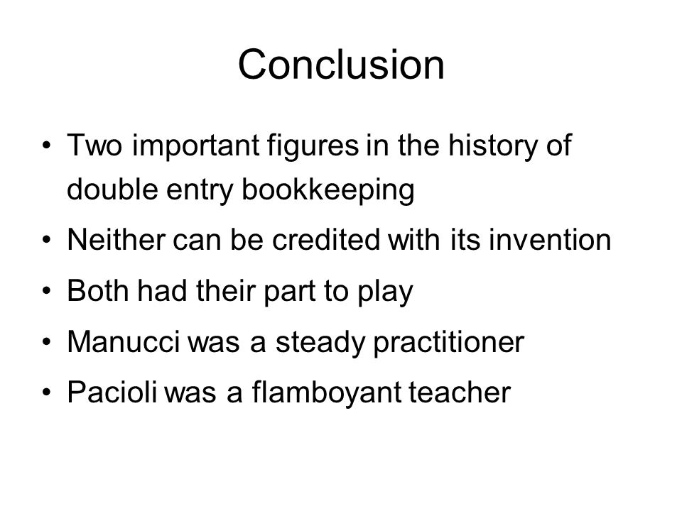 Conclusion Two important figures in the history of double entry bookkeeping. Neither can be credited with its invention.
