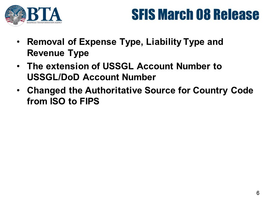 SFIS March 08 Release Removal of Expense Type, Liability Type and Revenue Type. The extension of USSGL Account Number to USSGL/DoD Account Number.
