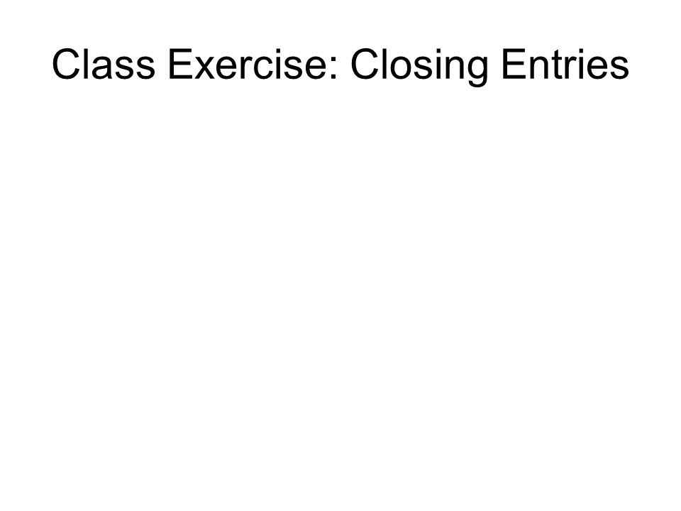 Class Exercise: Closing Entries