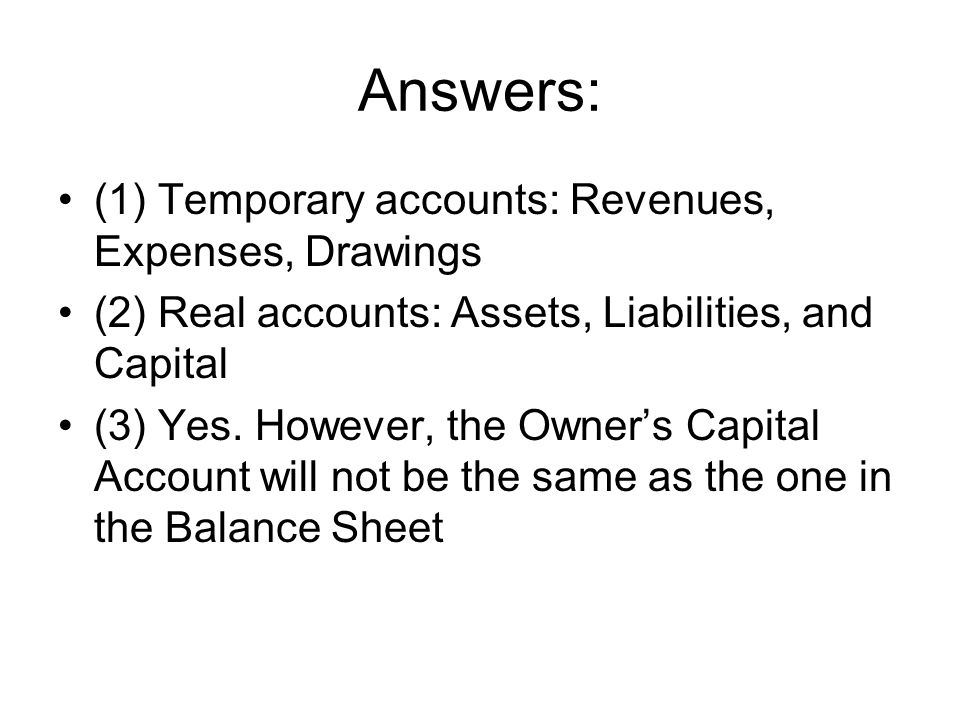 Answers: (1) Temporary accounts: Revenues, Expenses, Drawings