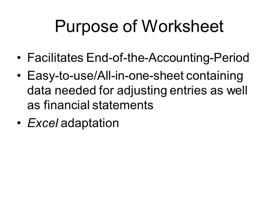 Purpose of Worksheet Facilitates End-of-the-Accounting-Period