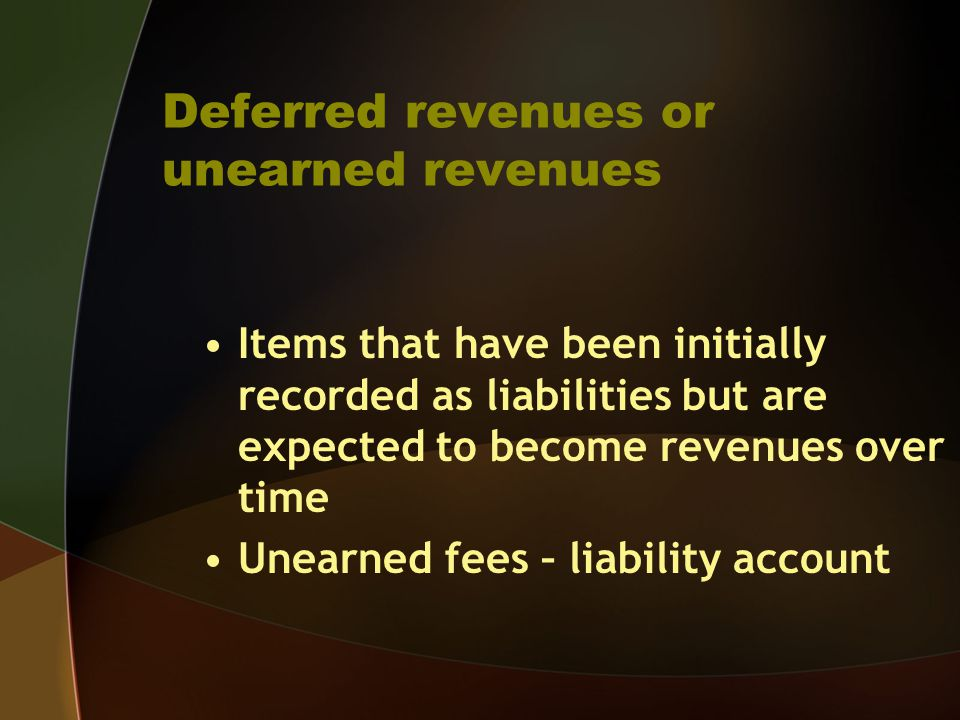 Deferred revenues or unearned revenues