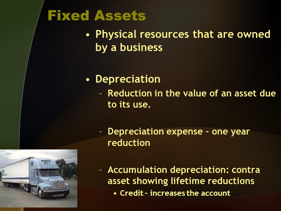 Fixed Assets Physical resources that are owned by a business