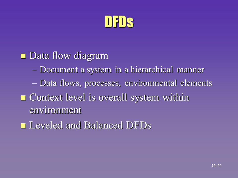 DFDs Data flow diagram. Document a system in a hierarchical manner. Data flows, processes, environmental elements.