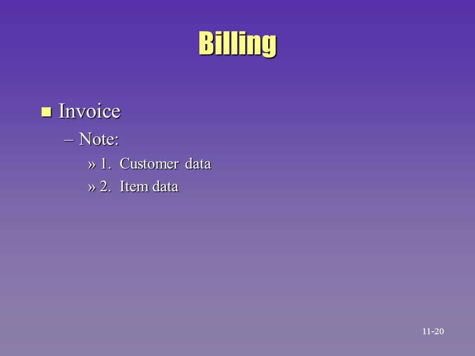 Billing Invoice Note: 1. Customer data 2. Item data 11-20 19