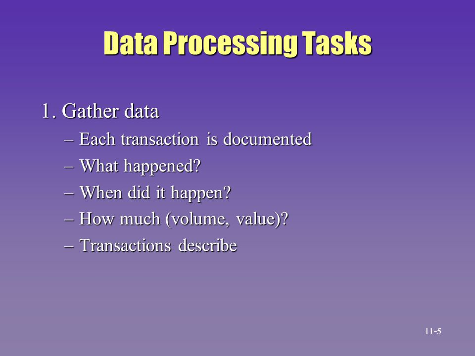 Data Processing Tasks 1. Gather data Each transaction is documented