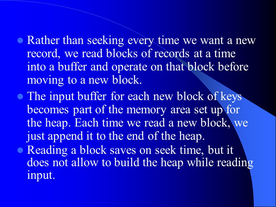 Rather than seeking every time we want a new record, we read blocks of records at a time into a buffer and operate on that block before moving to a new block.
